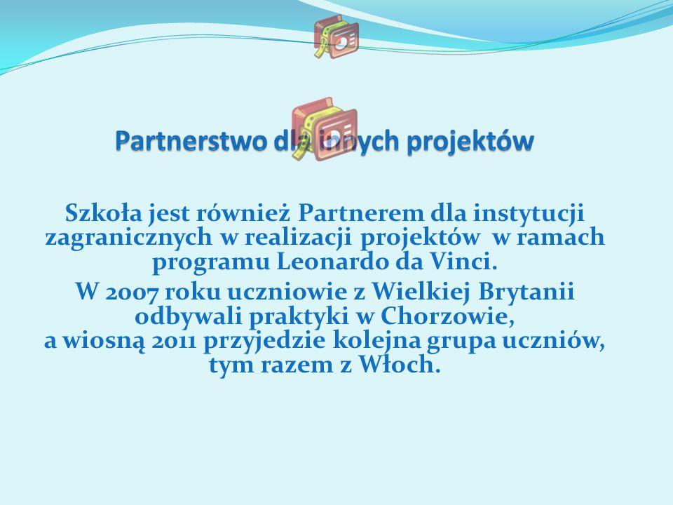 Szkoła jest również Partnerem dla instytucji zagranicznych w realizacji projektów w ramach programu Leonardo da Vinci. W 2007 roku uczniowie z Wielkie