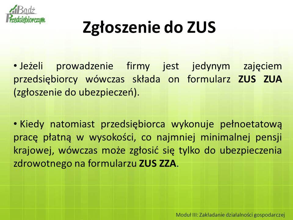 Jeżeli prowadzenie firmy jest jedynym zajęciem przedsiębiorcy wówczas składa on formularz ZUS ZUA (zgłoszenie do ubezpieczeń). Kiedy natomiast przedsi