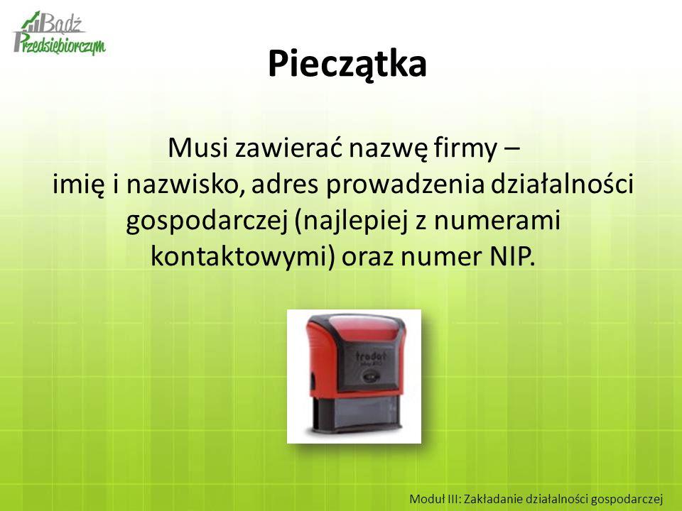 Musi zawierać nazwę firmy – imię i nazwisko, adres prowadzenia działalności gospodarczej (najlepiej z numerami kontaktowymi) oraz numer NIP. Moduł III