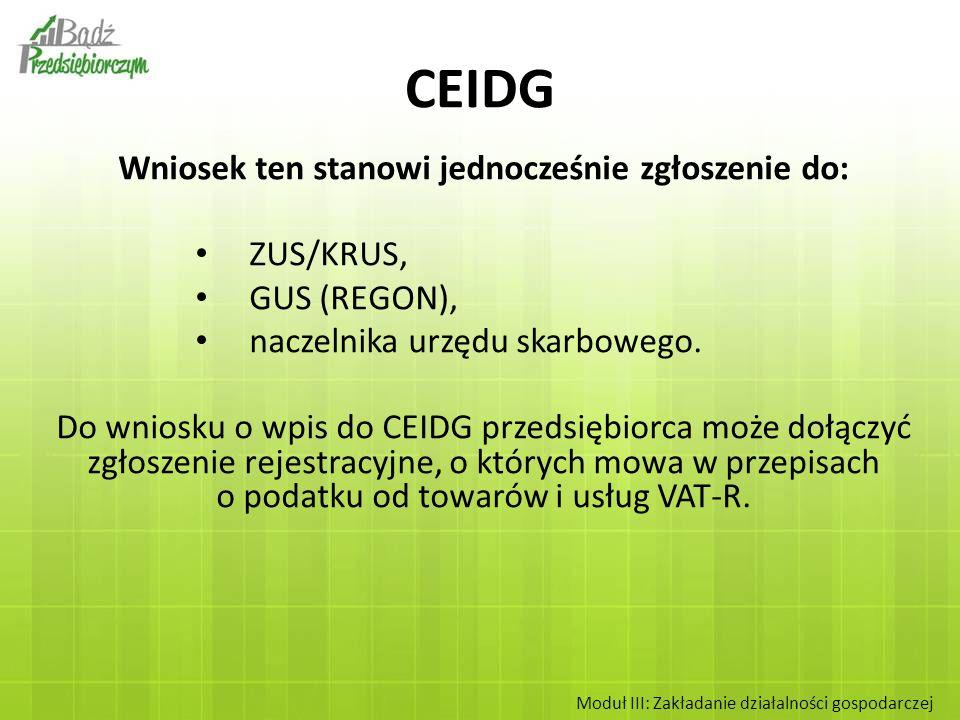Wniosek ten stanowi jednocześnie zgłoszenie do: ZUS/KRUS, GUS (REGON), naczelnika urzędu skarbowego. Do wniosku o wpis do CEIDG przedsiębiorca może do