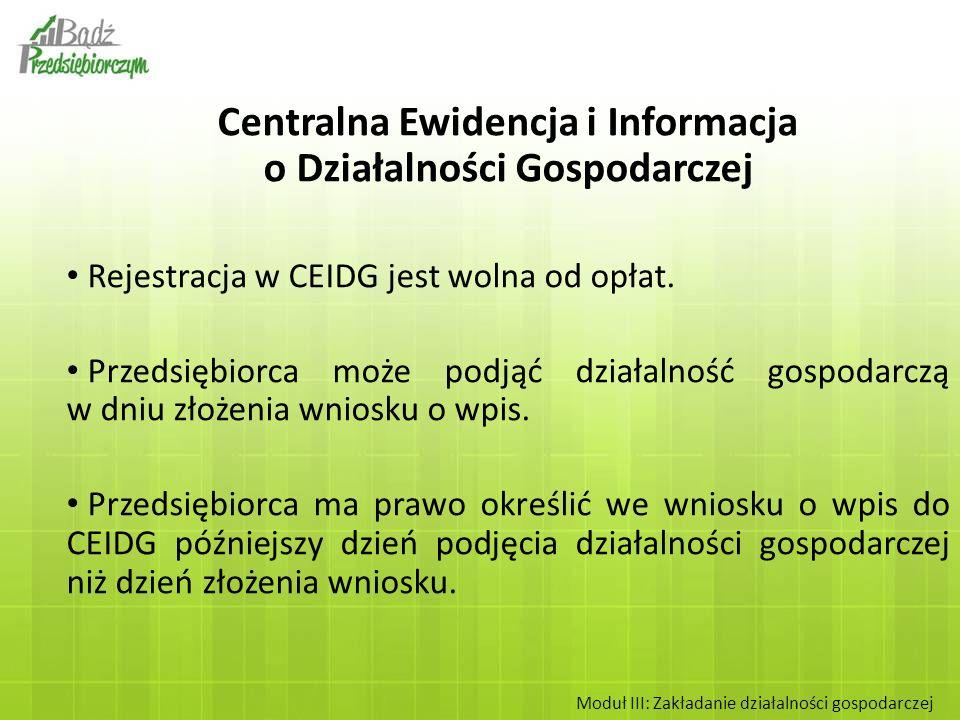 Centralna Ewidencja i Informacja o Działalności Gospodarczej Rejestracja w CEIDG jest wolna od opłat. Przedsiębiorca może podjąć działalność gospodarc