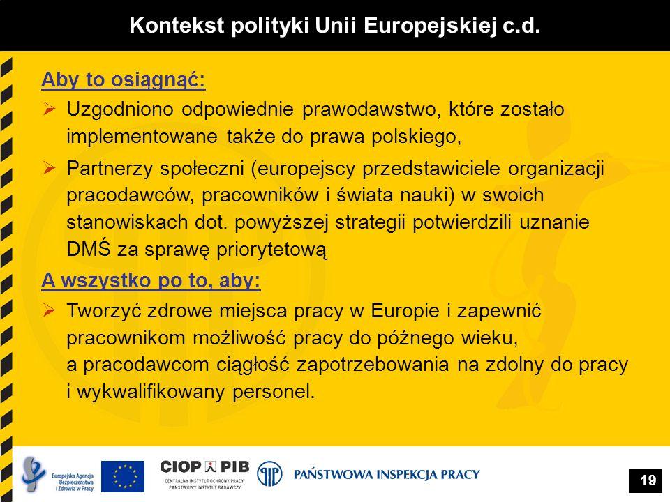 19 Kontekst polityki Unii Europejskiej c.d. Aby to osiągnąć: Uzgodniono odpowiednie prawodawstwo, które zostało implementowane także do prawa polskieg