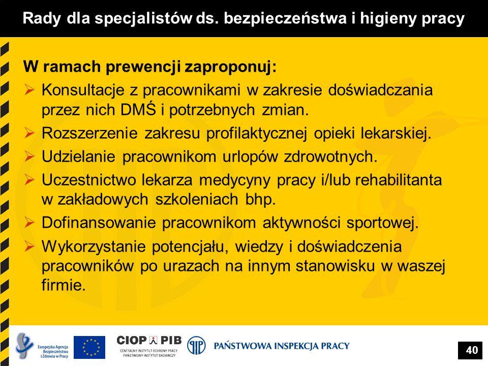 40 Rady dla specjalistów ds. bezpieczeństwa i higieny pracy W ramach prewencji zaproponuj: Konsultacje z pracownikami w zakresie doświadczania przez n