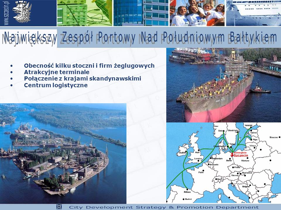 Obecność kilku stoczni i firm żeglugowych Atrakcyjne terminale Połączenie z krajami skandynawskimi Centrum logistyczne