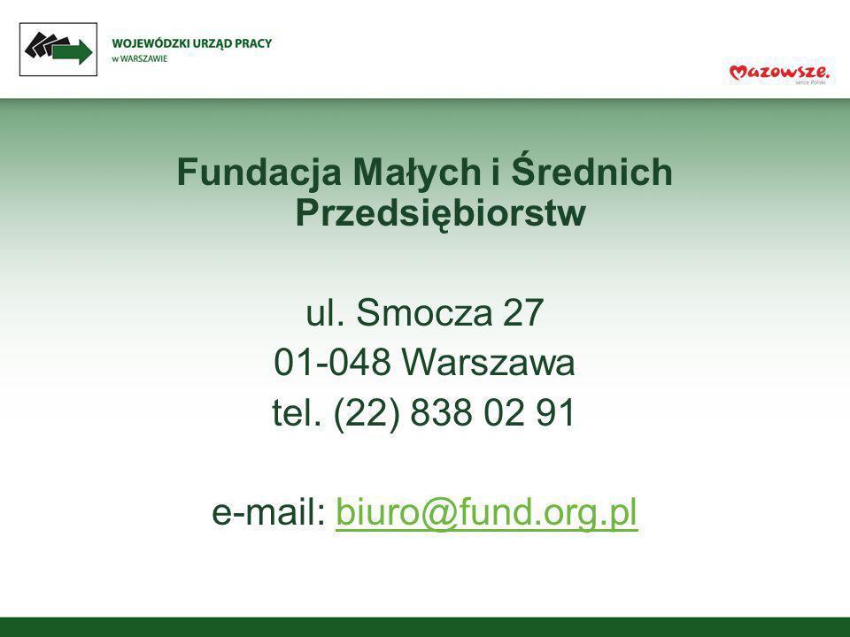 Fundacja Małych i Średnich Przedsiębiorstw ul. Smocza 27 01-048 Warszawa tel. (22) 838 02 91 e-mail: biuro@fund.org.plbiuro@fund.org.pl