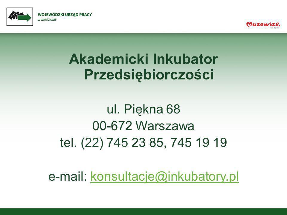 Akademicki Inkubator Przedsiębiorczości ul. Piękna 68 00-672 Warszawa tel. (22) 745 23 85, 745 19 19 e-mail: konsultacje@inkubatory.plkonsultacje@inku