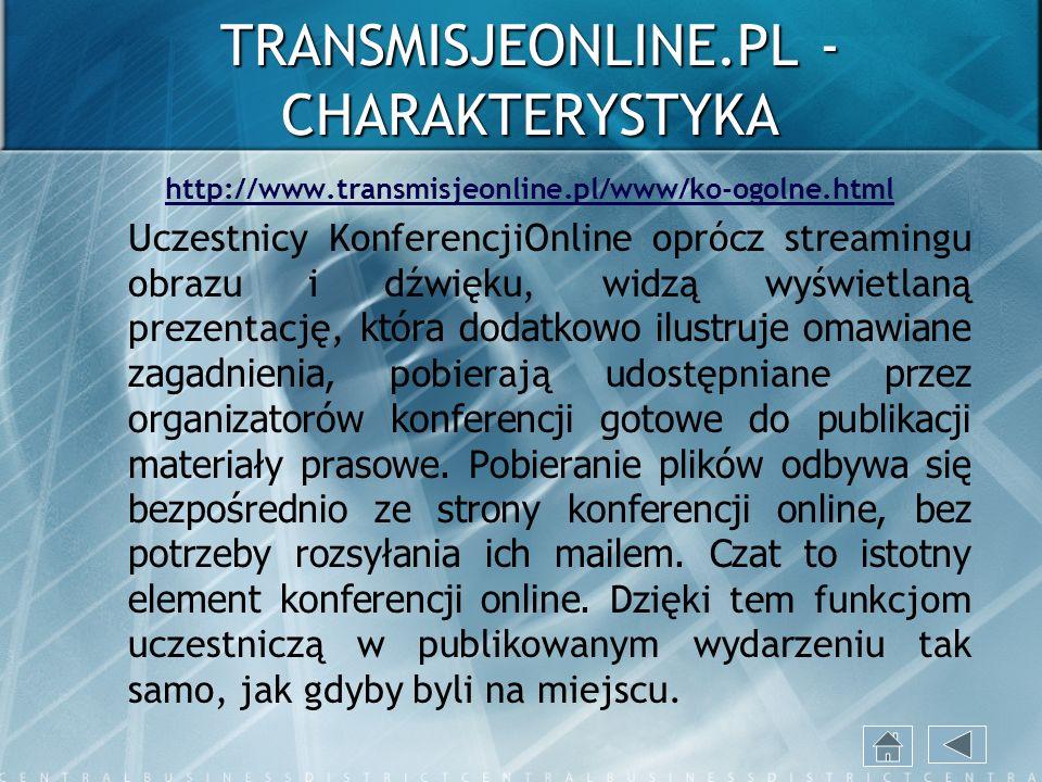 TRANSMISJEONLINE.PL - CHARAKTERYSTYKA http://www.transmisjeonline.pl/www/ko-ogolne.html Uczestnicy KonferencjiOnline oprócz streamingu obrazu i dźwięk