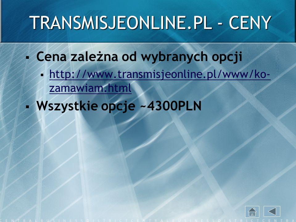 TRANSMISJEONLINE.PL - CENY Cena zależna od wybranych opcji http://www.transmisjeonline.pl/www/ko- zamawiam.html http://www.transmisjeonline.pl/www/ko-
