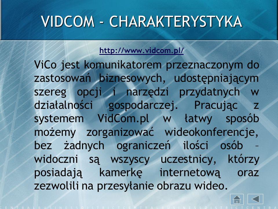 VIDCOM - CHARAKTERYSTYKA http://www.vidcom.pl/ ViCo jest komunikatorem przeznaczonym do zastosowań biznesowych, udostępniającym szereg opcji i narzędz