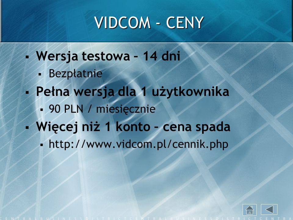VIDCOM - CENY Wersja testowa – 14 dni Bezpłatnie Pełna wersja dla 1 użytkownika 90 PLN / miesięcznie Więcej niż 1 konto – cena spada http://www.vidcom