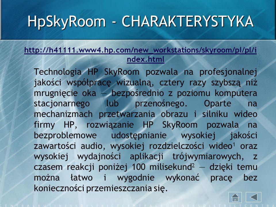 HpSkyRoom - CHARAKTERYSTYKA http://h41111.www4.hp.com/new_workstations/skyroom/pl/pl/i ndex.html Technologia HP SkyRoom pozwala na profesjonalnej jako