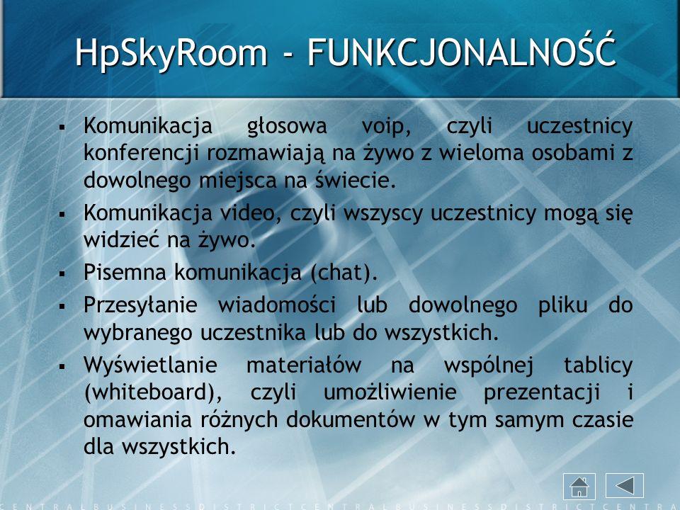 HpSkyRoom - FUNKCJONALNOŚĆ Komunikacja głosowa voip, czyli uczestnicy konferencji rozmawiają na żywo z wieloma osobami z dowolnego miejsca na świecie.