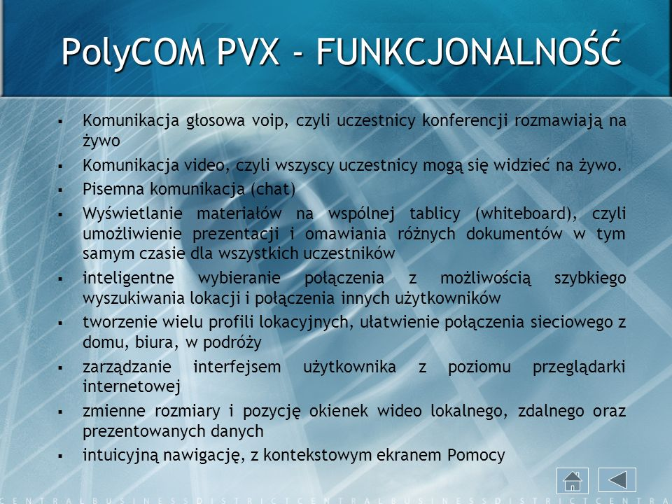 PolyCOM PVX - FUNKCJONALNOŚĆ Komunikacja głosowa voip, czyli uczestnicy konferencji rozmawiają na żywo Komunikacja video, czyli wszyscy uczestnicy mog