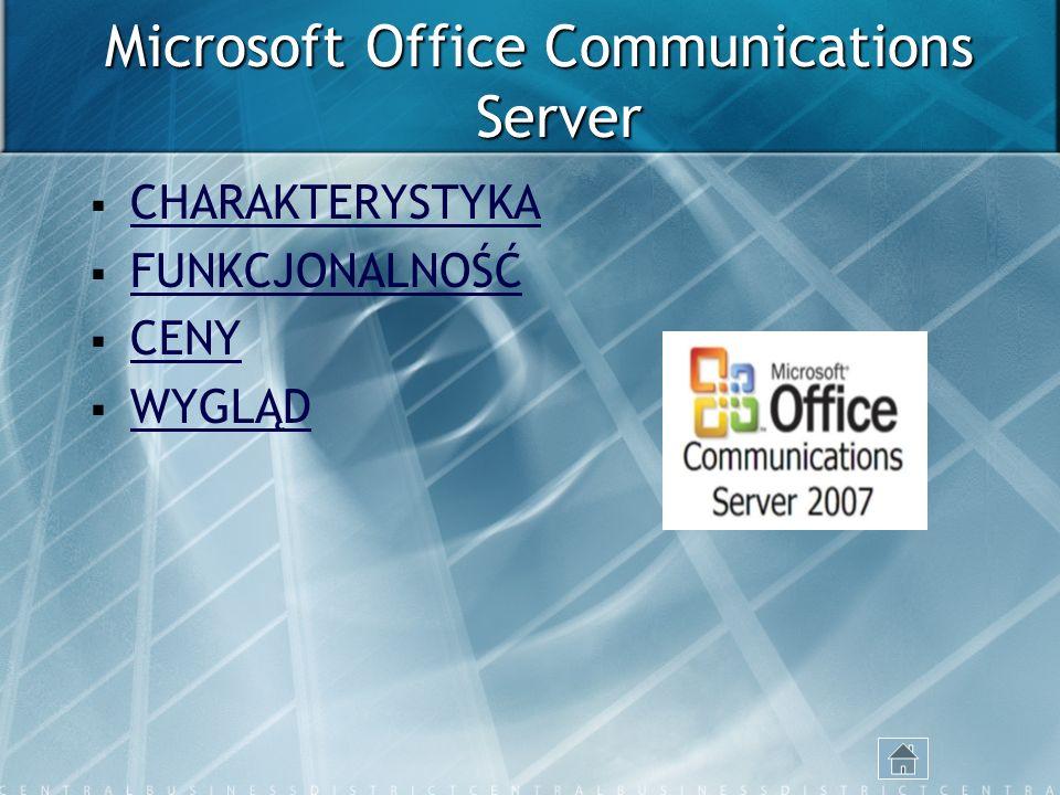Microsoft Office Communications Server CHARAKTERYSTYKA FUNKCJONALNOŚĆ CENY WYGLĄD