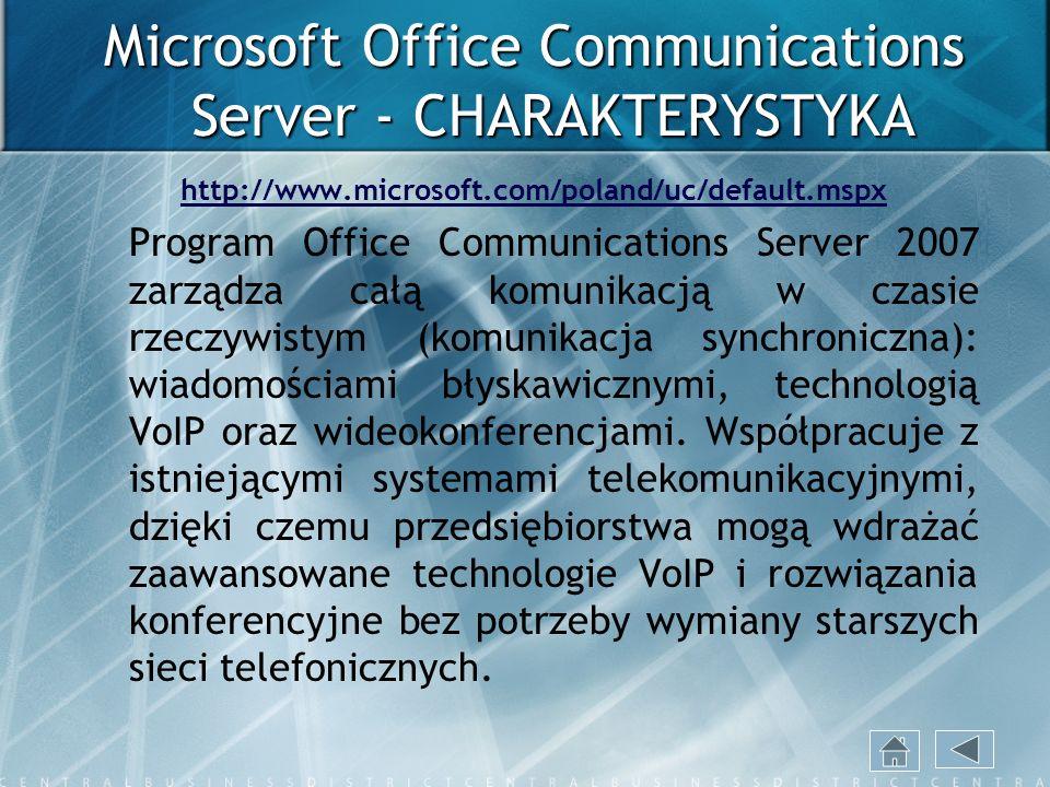 Microsoft Office Communications Server - CHARAKTERYSTYKA http://www.microsoft.com/poland/uc/default.mspx Program Office Communications Server 2007 zar
