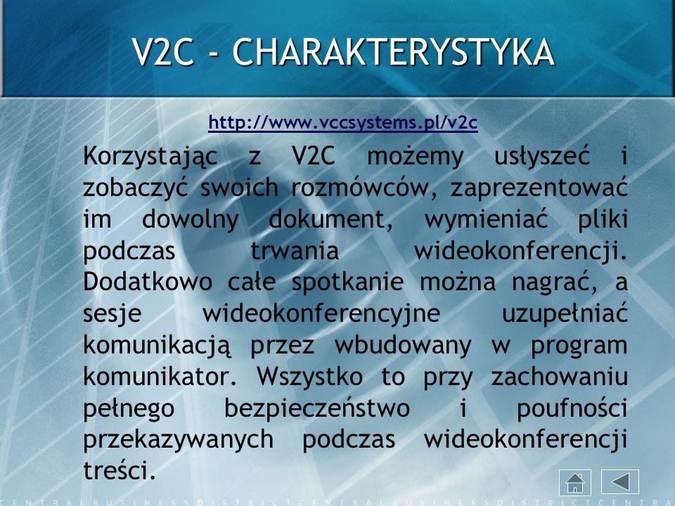 V2C - CHARAKTERYSTYKA http://www.vccsystems.pl/v2c Korzystając z V2C możemy usłyszeć i zobaczyć swoich rozmówców, zaprezentować im dowolny dokument, w