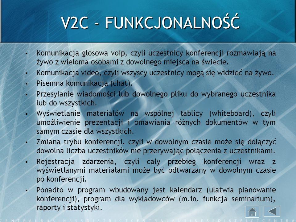 V2C - FUNKCJONALNOŚĆ Komunikacja głosowa voip, czyli uczestnicy konferencji rozmawiają na żywo z wieloma osobami z dowolnego miejsca na świecie. Komun