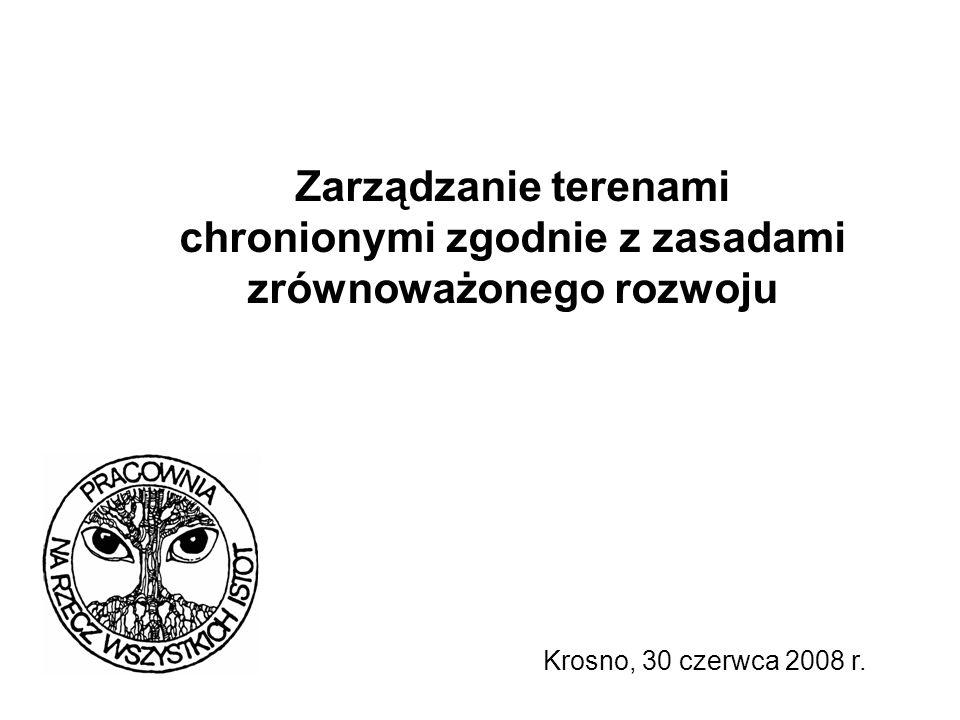 Zarządzanie terenami chronionymi zgodnie z zasadami zrównoważonego rozwoju Krosno, 30 czerwca 2008 r.