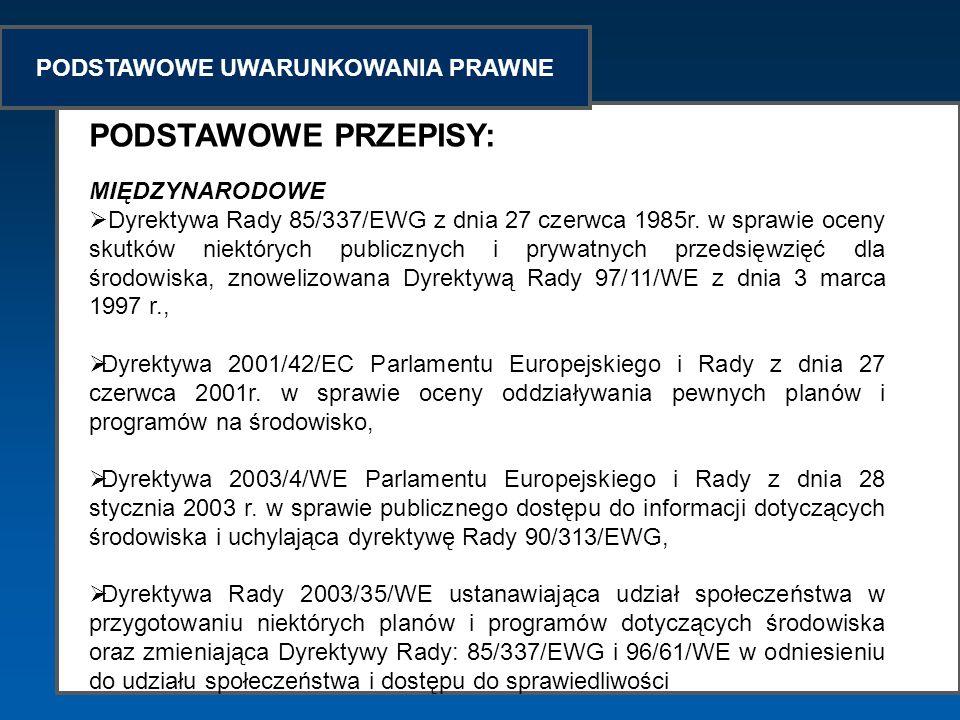 PODSTAWOWE UWARUNKOWANIA PRAWNE PODSTAWOWE PRZEPISY: MIĘDZYNARODOWE Dyrektywa Rady 85/337/EWG z dnia 27 czerwca 1985r. w sprawie oceny skutków niektór
