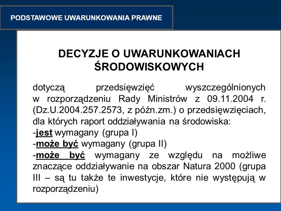 PODSTAWOWE UWARUNKOWANIA PRAWNE DECYZJE O UWARUNKOWANIACH ŚRODOWISKOWYCH dotyczą przedsięwzięć wyszczególnionych w rozporządzeniu Rady Ministrów z 09.