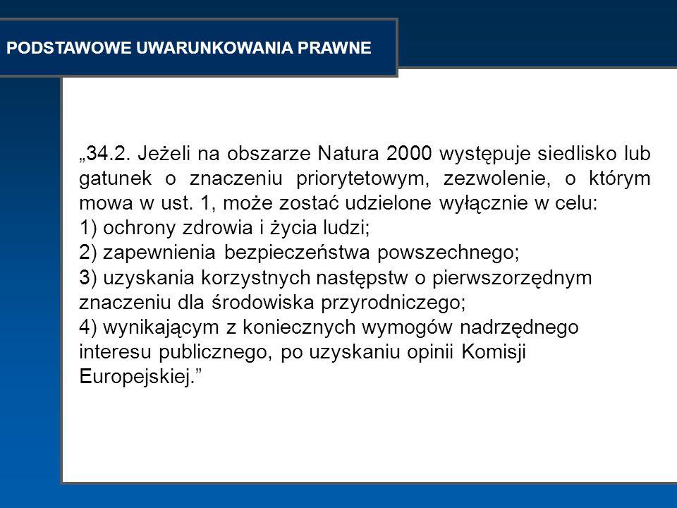 PODSTAWOWE UWARUNKOWANIA PRAWNE 34.2. Jeżeli na obszarze Natura 2000 występuje siedlisko lub gatunek o znaczeniu priorytetowym, zezwolenie, o którym m