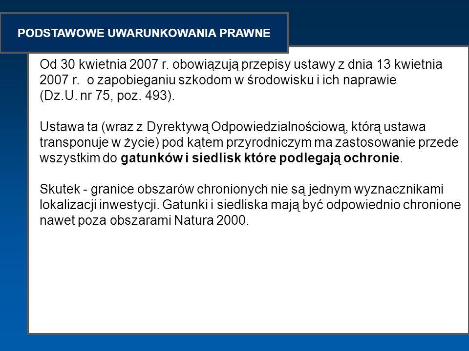 Od 30 kwietnia 2007 r. obowiązują przepisy ustawy z dnia 13 kwietnia 2007 r. o zapobieganiu szkodom w środowisku i ich naprawie (Dz.U. nr 75, poz. 493