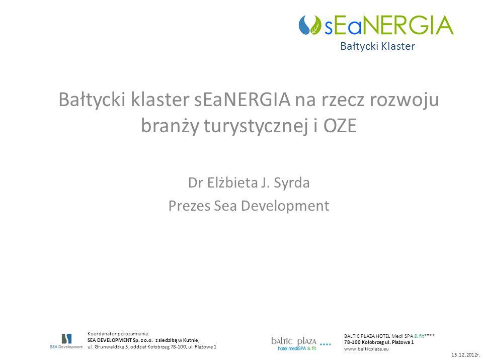 Bałtycki klaster sEaNERGIA na rzecz rozwoju branży turystycznej i OZE Dr Elżbieta J. Syrda Prezes Sea Development Koordynator porozumienia: SEA DEVELO