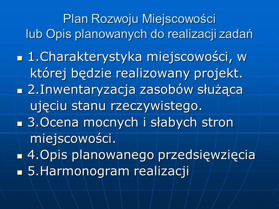 Plan Rozwoju Miejscowości lub Opis planowanych do realizacji zadań 1.Charakterystyka miejscowości, w 1.Charakterystyka miejscowości, w której będzie realizowany projekt.