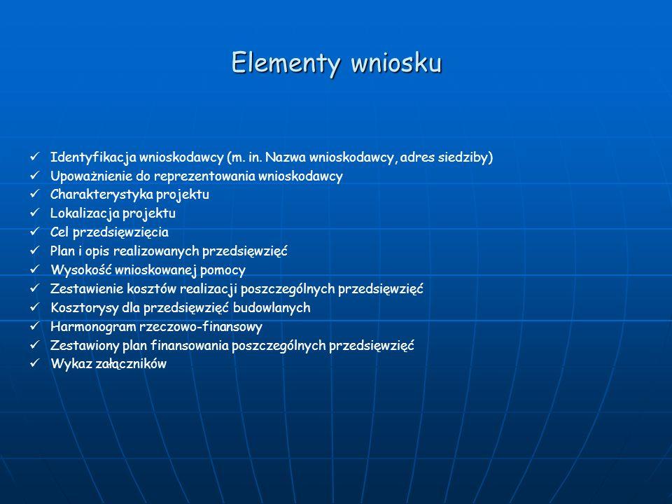 Elementy wniosku Identyfikacja wnioskodawcy (m. in. Nazwa wnioskodawcy, adres siedziby) Upoważnienie do reprezentowania wnioskodawcy Charakterystyka p