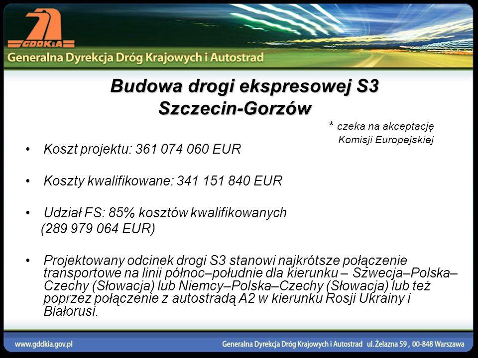 Budowa drogi ekspresowej S3 Szczecin-Gorzów Koszt projektu: 361 074 060 EUR Koszty kwalifikowane: 341 151 840 EUR Udział FS: 85% kosztów kwalifikowany