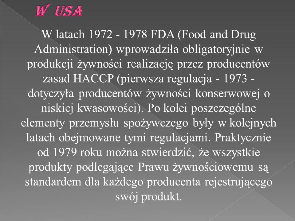 W latach 1972 - 1978 FDA (Food and Drug Administration) wprowadziła obligatoryjnie w produkcji żywności realizację przez producentów zasad HACCP (pier