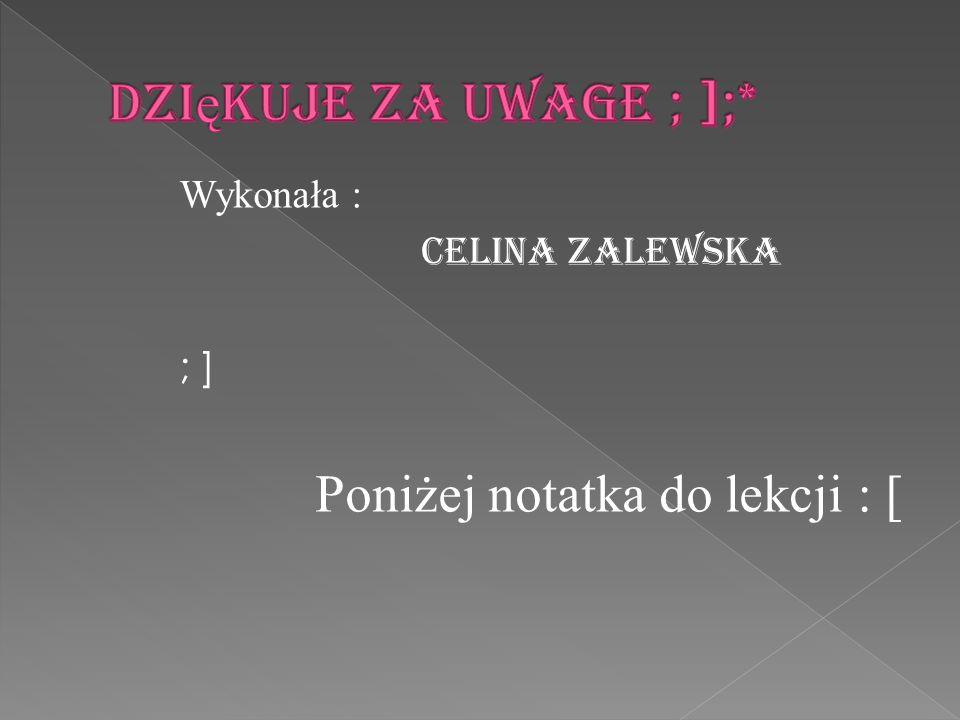 Wykonała : Celina Zalewska ; ] Poniżej notatka do lekcji : [