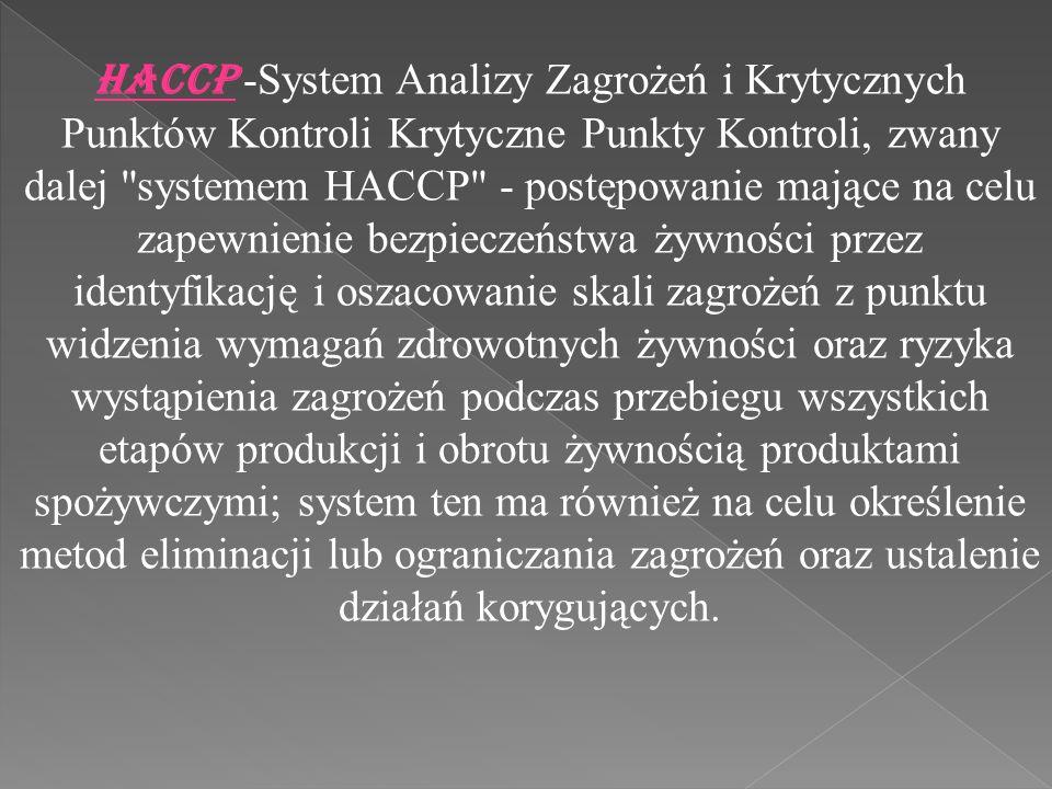 HACCP -System Analizy Zagrożeń i Krytycznych Punktów Kontroli Krytyczne Punkty Kontroli, zwany dalej