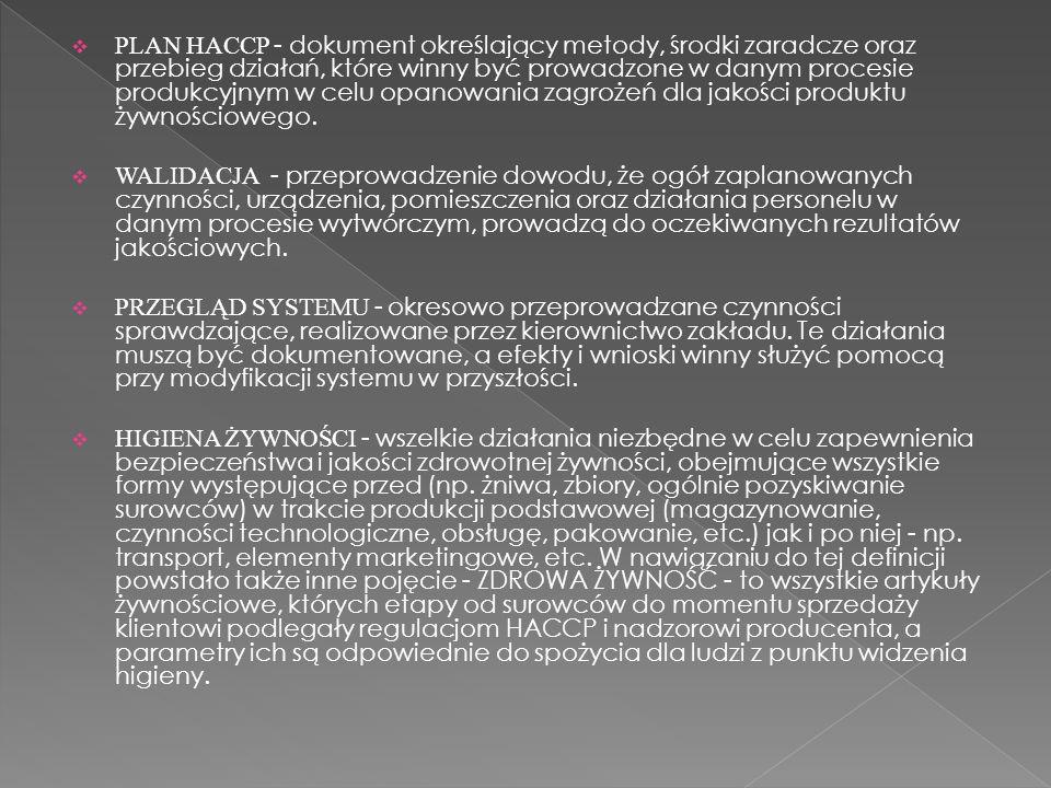 PLAN HACCP - dokument określający metody, środki zaradcze oraz przebieg działań, które winny być prowadzone w danym procesie produkcyjnym w celu opano