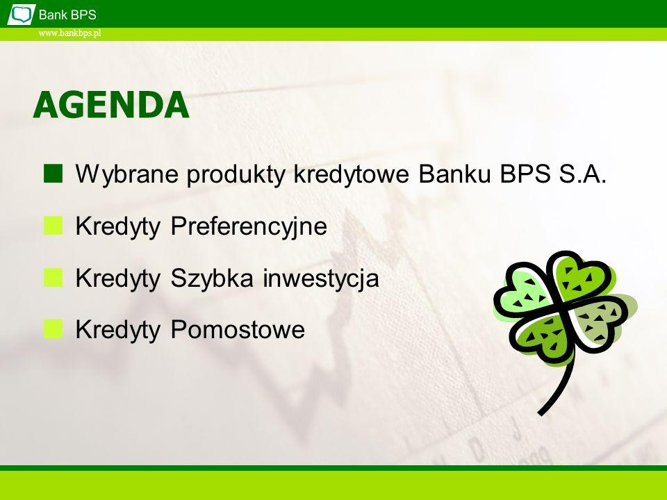 www.bankbps.pl AGENDA Wybrane produkty kredytowe Banku BPS S.A. Kredyty Preferencyjne Kredyty Szybka inwestycja Kredyty Pomostowe