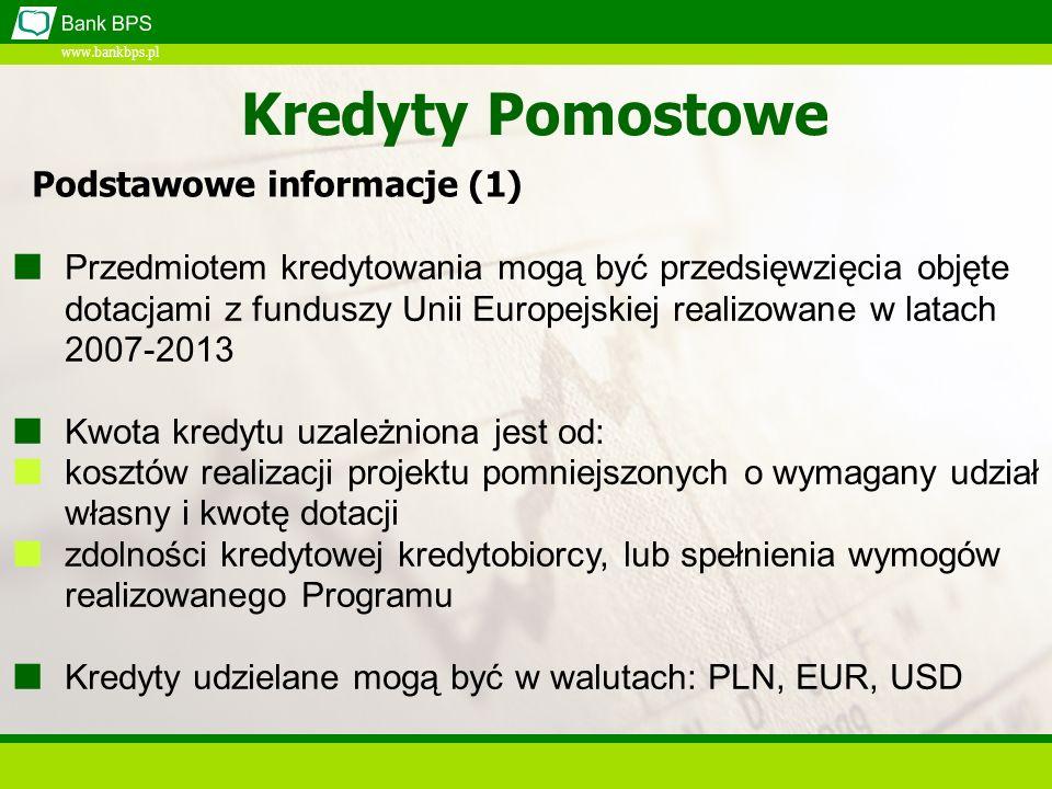 www.bankbps.pl Kredyty Pomostowe Przedmiotem kredytowania mogą być przedsięwzięcia objęte dotacjami z funduszy Unii Europejskiej realizowane w latach