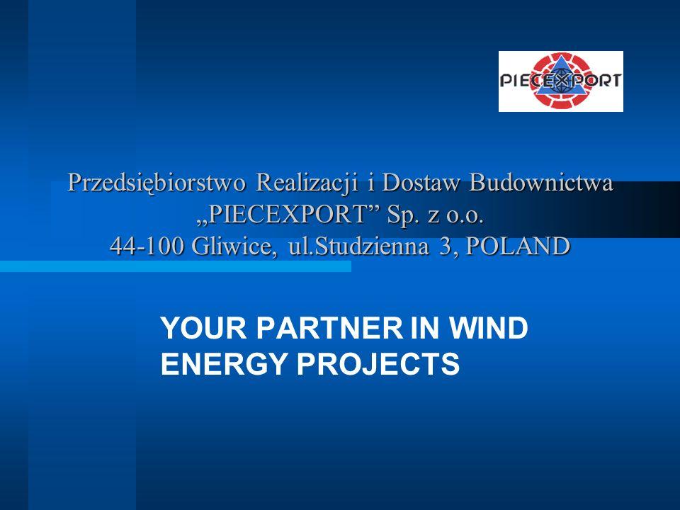 Przedsiębiorstwo Realizacji i Dostaw Budownictwa PIECEXPORT Sp. z o.o. 44-100 Gliwice, ul.Studzienna 3, POLAND YOUR PARTNER IN WIND ENERGY PROJECTS