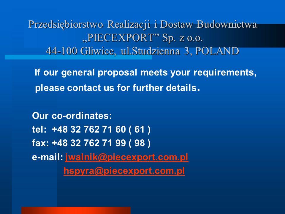 Przedsiębiorstwo Realizacji i Dostaw Budownictwa PIECEXPORT Sp. z o.o. 44-100 Gliwice, ul.Studzienna 3, POLAND If our general proposal meets your requ