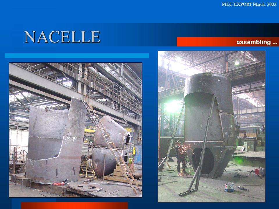NACELLE assembling... PIEC-EXPORT March, 2002