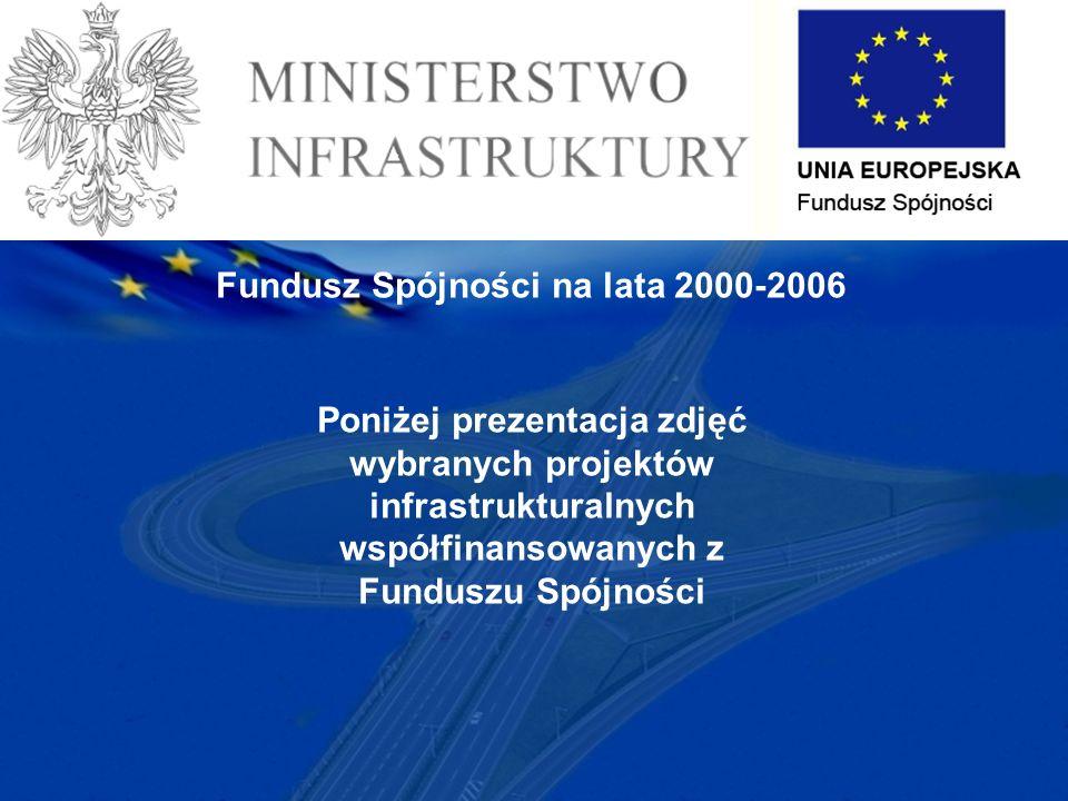 Poniżej prezentacja zdjęć wybranych projektów infrastrukturalnych współfinansowanych z Funduszu Spójności Fundusz Spójności na lata 2000-2006