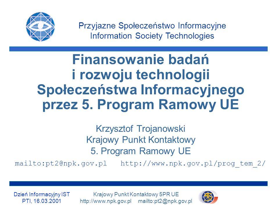 Dzień Informacyjny IST PTI, 16.03.2001 2/31 Krajowy Punkt Kontaktowy 5PR UE http://www.npk.gov.pl mailto:pt2@npk.gov.pl Wszystko można znaleźć: Krajowy Punkt Kontaktowy 5PR http://www.npk.gov.pl Program Tematyczy 2: IST http://www.npk.gov.pl/prog_tem_2