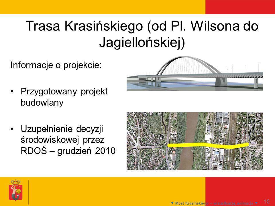 10 Most Krasińskiego – wizualizacja, animacja Trasa Krasińskiego (od Pl. Wilsona do Jagiellońskiej) Informacje o projekcie: Przygotowany projekt budow