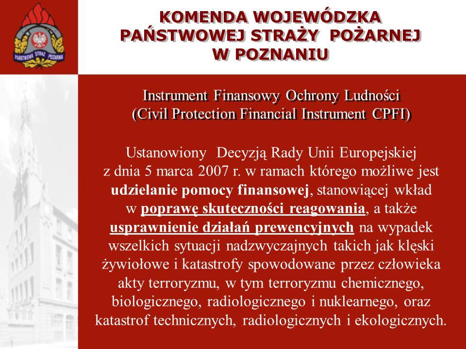 KOMENDA WOJEWÓDZKA PAŃSTWOWEJ STRAŻY POŻARNEJ W POZNANIU Instrument Finansowy Ochrony Ludności (Civil Protection Financial Instrument CPFI) Ustanowion
