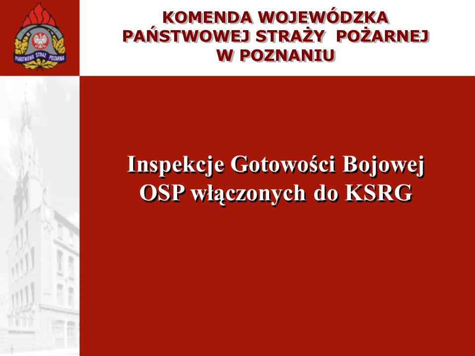 KOMENDA WOJEWÓDZKA PAŃSTWOWEJ STRAŻY POŻARNEJ W POZNANIU Inspekcje Gotowości Bojowej OSP włączonych do KSRG