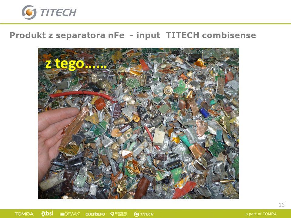 15 Produkt z separatora nFe - input TITECH combisense z tego……