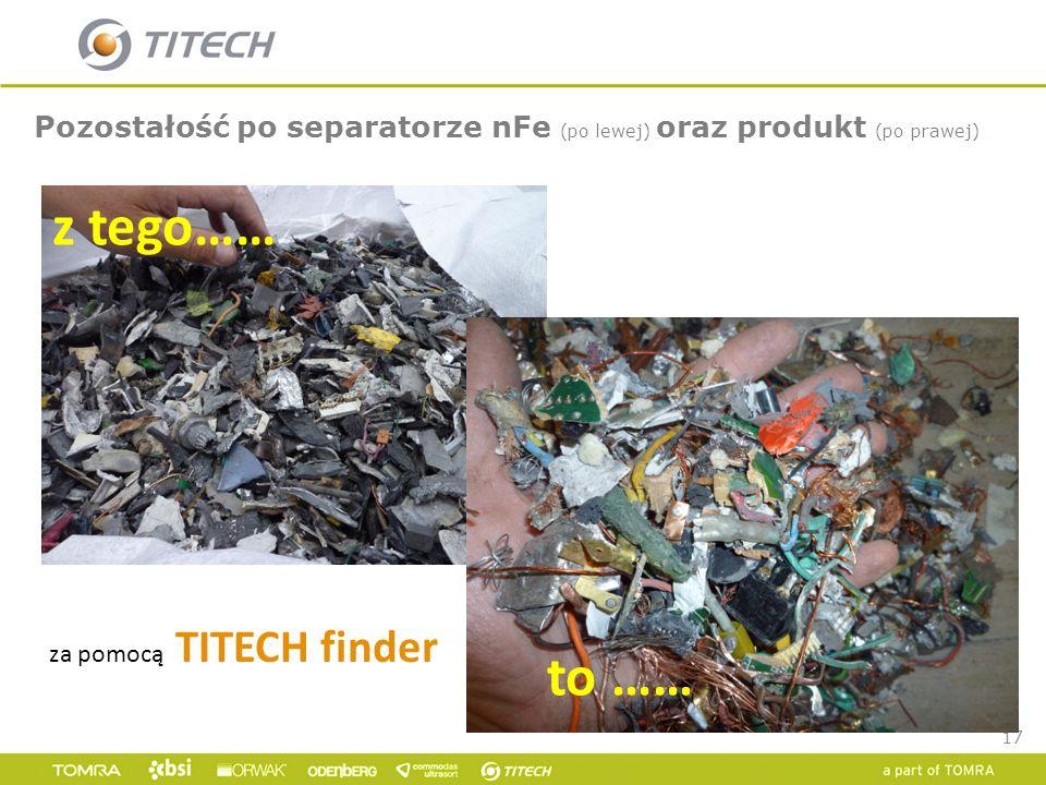 17 Pozostałość po separatorze nFe (po lewej) oraz produkt (po prawej) z tego…… to …… za pomocą TITECH finder