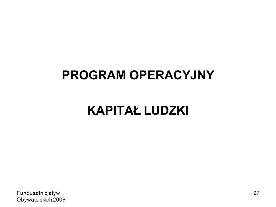 Fundusz Inicjatyw Obywatelskich 2006 27 PROGRAM OPERACYJNY KAPITAŁ LUDZKI