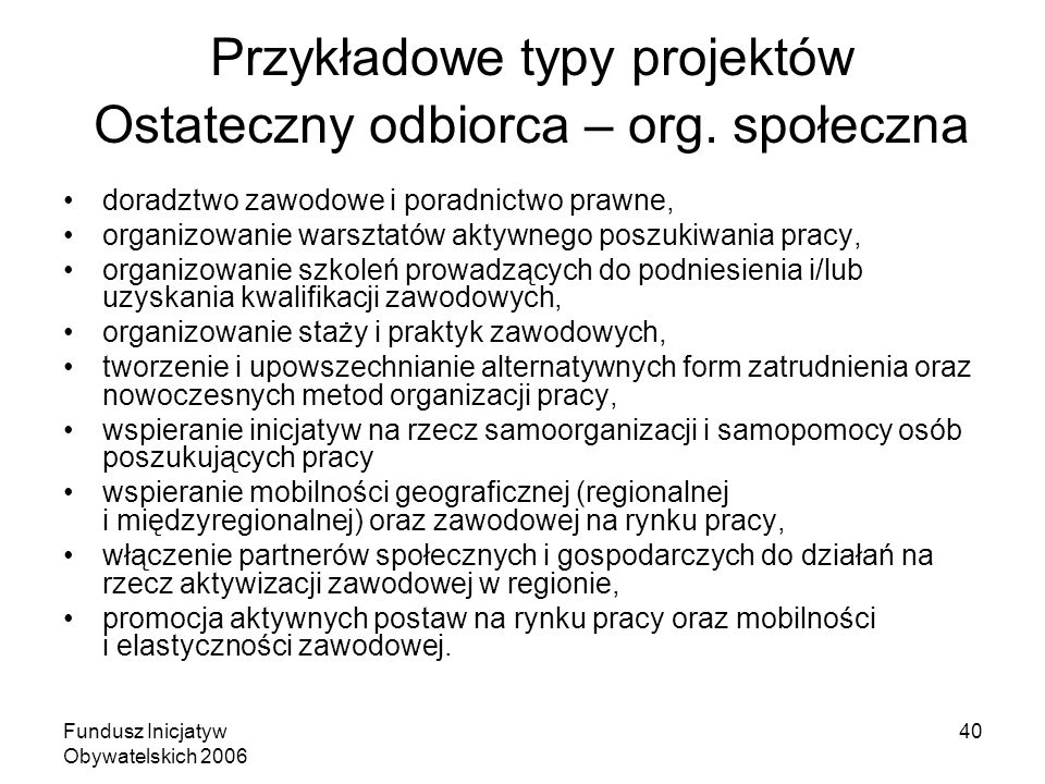 Fundusz Inicjatyw Obywatelskich 2006 40 Przykładowe typy projektów Ostateczny odbiorca – org.