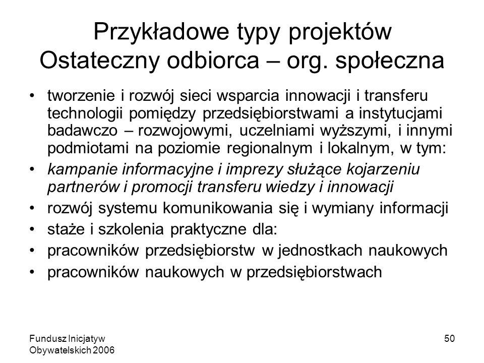 Fundusz Inicjatyw Obywatelskich 2006 50 Przykładowe typy projektów Ostateczny odbiorca – org.