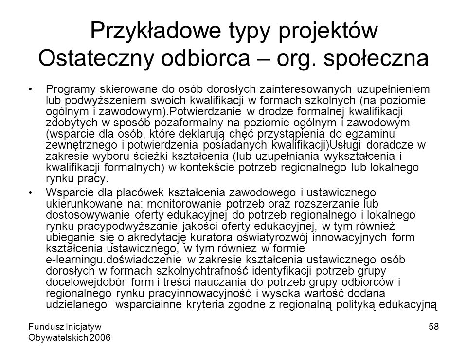 Fundusz Inicjatyw Obywatelskich 2006 58 Przykładowe typy projektów Ostateczny odbiorca – org. społeczna Programy skierowane do osób dorosłych zaintere